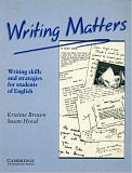 Writing Matters. Writing skills and strategies for students of English – Kristine Brown, Susan Hood Алматы